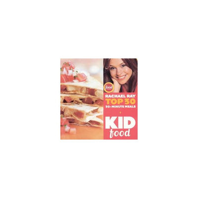 Kid Food: Rachael Ray's Top 30 30-minutes Meals (Hardcover)