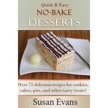 Createspace Publishing Quick & Easy No-Bake Desserts Cookbook: Over 75 delicious recipes for cookies, cakes, pies, and other tasty treats!