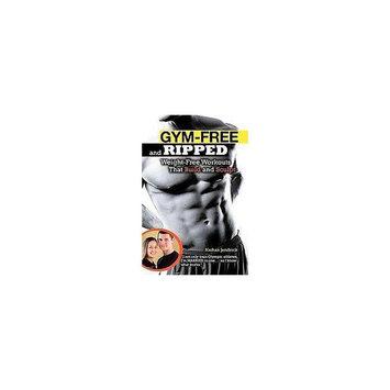 Gym-Free and Ripped (Original) (Paperback)