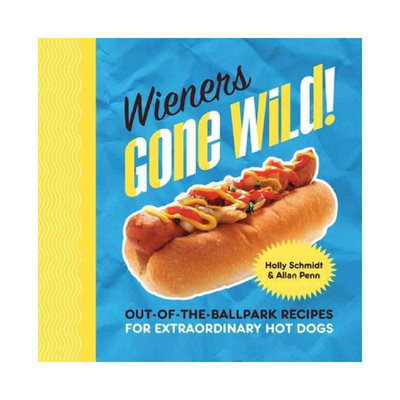 Beats Wieners Gone Wild! : Out-of-the-Ballpark Recipes for Extraordinary Hot Dogs (Hardcover) (Holly Schmidt)