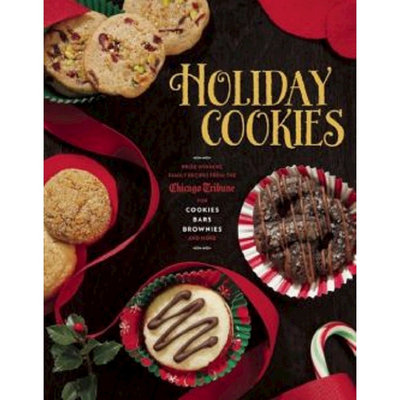 Holiday Cookies: Prize-Winning Family Recipes from the Chicago Tribune for Cookies, Bars, Brownies and