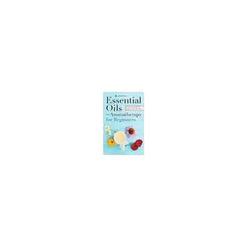 Essential Oils and Aromatherapy: An Introductory Guide, More Than 300 Recipes for Health, Home and