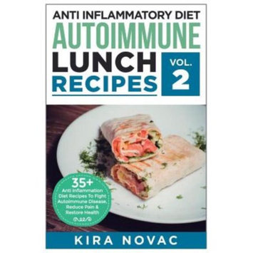 Createspace Publishing Anti Inflammatory Diet: Autoimmune Lunch Recipes: 35+ Anti Inflammation Diet Recipes To Fight Autoimmune Disease, Reduce Pain & Restore Health