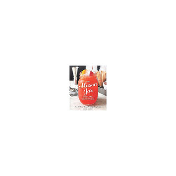 Mason Jar Cocktail Companion: Over 125 Drink Recipes Perfect for Every Season (Hardcover) (Shane