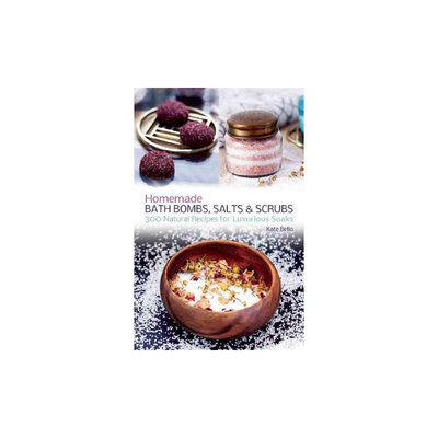 Homemade Bath Bombs, Salts & Scrubs: 300 Natural Recipes for Luxurious Soaks (Paperback) (Kate Bello)