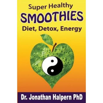 Createspace Publishing Super Healthy Smoothies for Wellness, Detox, Diet & Energy: Nutritionally, Energetically & Seasonally Balanced Smoothie System