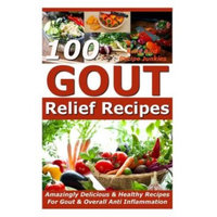 Createspace Publishing Gout Relief Recipes - 100 Amazingly Delicious & Healthy Recipes For Gout & Overall Anti Inflammation