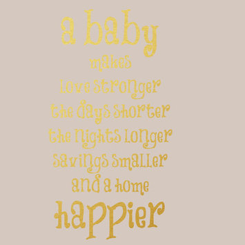 Sweetumswalldecals A Baby Makes a Home Happier Wall Decal Color: Gold