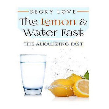 Createspace Publishing THE LEMON AND WATER FAST: Alkaline Diet: Lemon and Water Fasting (healthy living, intermittent fasting, fasting diet, fast for weight loss, fasting and prayer)