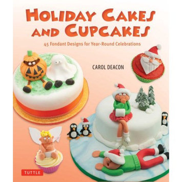 Tuttle Publishing Holiday Cakes And Cupcakes: 45 Fondant Designs For Year-round Celebrations
