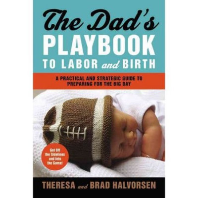 Dad's Playbook to Labor & Birth: A Practical and Strategic Guide to Preparing for the Big Day
