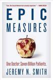 Harper Collins Publishers Epic Measures: One Doctor. Seven Billion Patients.