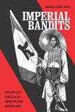 University Of Washington Press Imperial Imperial Bandits: Outlaws and Rebels in the China-Vietnam Borderlands