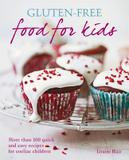Octopus Books Gluten-free Food For Kids: More Than 100 Quick & Easy Recipes