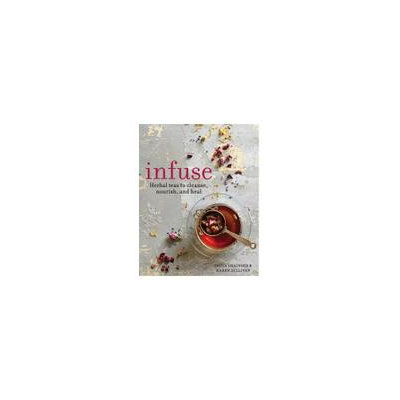 Octopus Books Infuse: Herbal Teas To Cleanse, Nourish And Heal