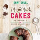 Harvest House Publishers 101 Mix-and-match Cakes: The Simple Secret To Praiseworthy And Delicious Cakes