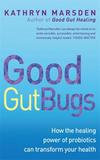 Piatkus Books Good Gut Bugs: How the Healing Powers of Probiotics Can Transform Your