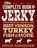 Voyageur Press The Complete Book Of Jerky: How To Process, Prepare, And Dry Beef, Venison, Turkey, Fish, And More