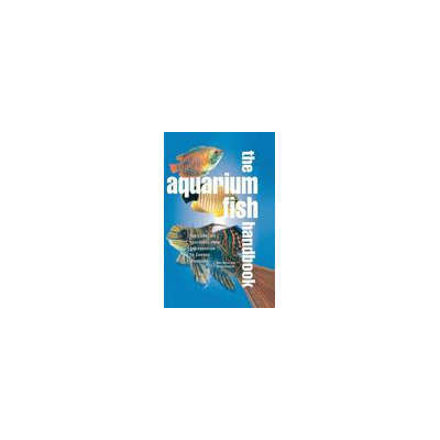Chartwell Books The Aquarium Fish Handbook: The Complete Reference From Anemonefish To Zamora Woodcats