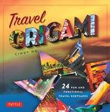Tuttle Publishing Travel Origami: 24 Fun And Functional Travel Keepsakes [origami Books, 24 Projects]