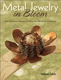 Kalmbach Publishing Company Metal Jewelry in Bloom: Learn Metalworking Techniques by Creating Lilies, Daffodils, Dahlias, and More
