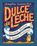 Burgess Lea Press Dulce De Leche: Recipes, Stories And Sweet Traditions