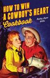 Gibbs Smith How To Win A Cowboy's Heart Cookbook