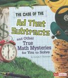 Capstone Press The Case of the Ad That Subtracts and Other True Math Mysteries for You to Solve