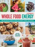 Barron's Educational Series Whole Food Energy: 200 All Natural Recipes to Prepare, Refuel, and Recover