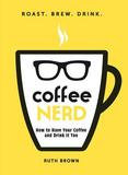 Adams Media Corporation Coffee Nerd: How To Have Your Coffee And Drink It Too