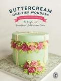 P F & W Media Edia Buttercream One-tier Wonders: 30 Simple And Sensational Buttercream Cakes