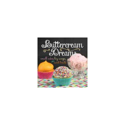 Andrews Mcmeel Publishing Buttercream Dreams: Small Cakes, Big Scoops, and Sweet Treats
