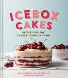 Chronicle Books Ice Box Cakes: Recipes for the Coolest Cakes in Town