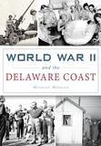 Arcadia Publishing World War II and the Delaware Coast