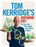 Bloomsbury Usa Tom Kerridge's Dopamine Diet: My Low Carb, High Flavour, Stay Happy Way To Lose Weight
