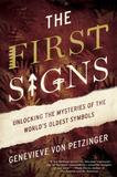Atria Books The First Signs: My Quest to Unlock the Mysteries of the World's Oldest Symbols