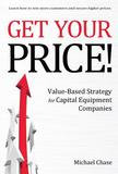 Bookbaby Get Your Price!: Value-Based Strategy for Capital Equipment Companies