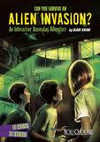 Capstone Can You Survive An Alien Invasion?: An Interactive Doomsday Adventure