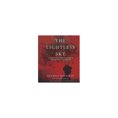 Blackstone Audio The Lightless Sky: A Twelve-year-old Refugee's Harrowing Escape From Afghanistan And His Extraordinary Journey Across
