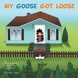 Authorhouse My Goose Got Loose