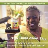 Authorhouse What 'Cha Think About This: Recipes Using Tracye's Chicken Salad Dressing Delicious Recipes That Are Not So