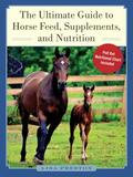 Skyhorse Publishing The Ultimate Guide to Horse Feed, Supplements, and Nutrition