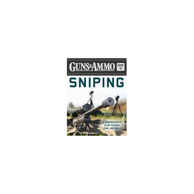 Skyhorse Publishing The Guns & Ammo Guide to Sniping: A Comprehensive Guide to Guns, Gear, and Skills