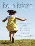 Tantor Media Inc Born Bright: A Young Girl's Journey from Nothing to Something in America