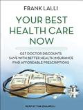 Tantor Media Inc Your Best Health Care Now: Get Doctor Discounts, Save With Better Health Insurance, Find Affordable Prescriptions