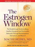 Tantor Media Inc The Estrogen Window: The Breakthrough Guide to Being Healthy, Energized, and Hormonally Balanced-Through Perimenopause, Menopause, and Beyond