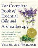 New World Library The Complete Book Of Essential Oils And Aromatherapy: Over 800 Natural, Nontoxic, And Fragrant Recipes To Create Health, Beauty, A