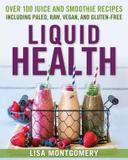 Hatherleigh Press Liquid Health: Over 100 Juices And Smoothies Including Paleo, Raw, Vegan, And Gluten-free Recipes