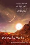 Smithsonian Exoplanets: Diamond Worlds, Super Earths, Pulsar Planets, And The New Search For Life Beyond Our Solar System
