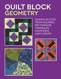 Creative Publishing Quilt Block Geometry: Sewing Blocks From Squares, Rectangles, Triangles, Diamonds, And Curves